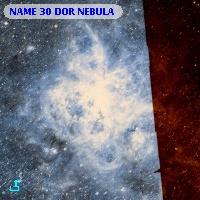 NAME 30 DOR NEBULA
